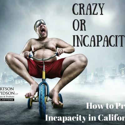Crazy or Incapacitated?