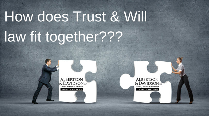 How does Trust and Will Law Fit together????