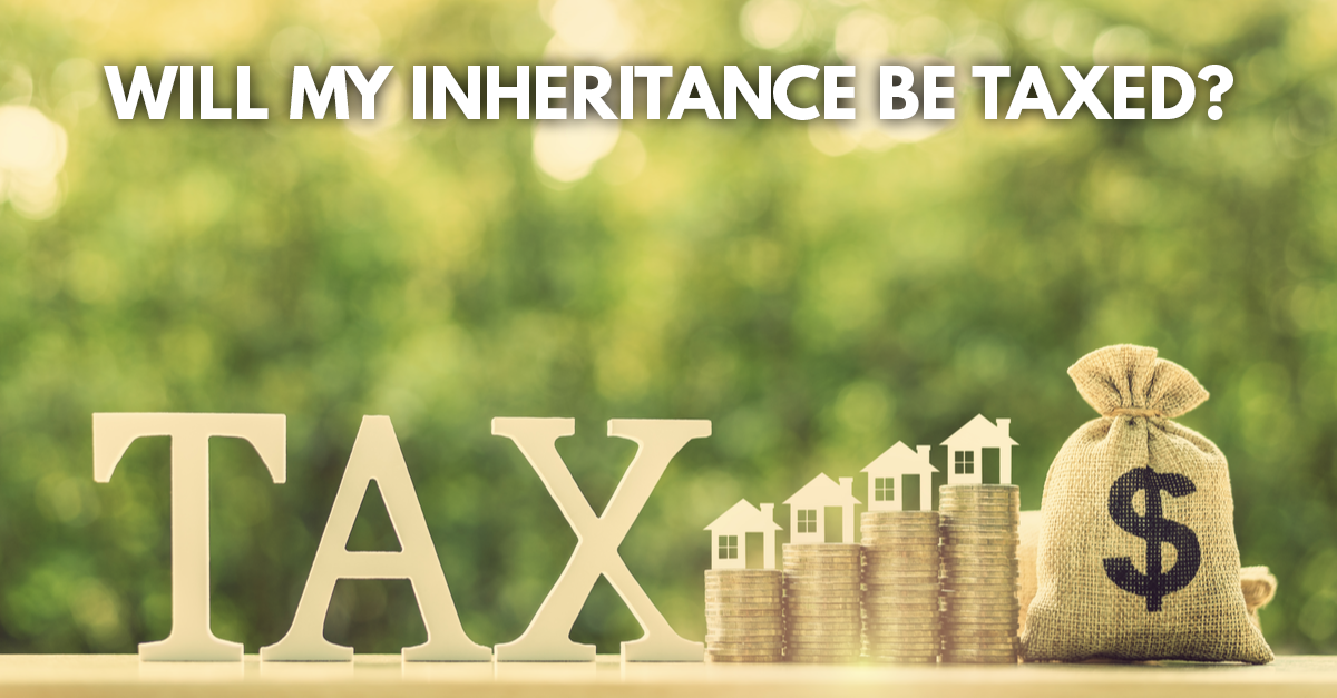 Stack of money with the words will my inheritance be taxed?
